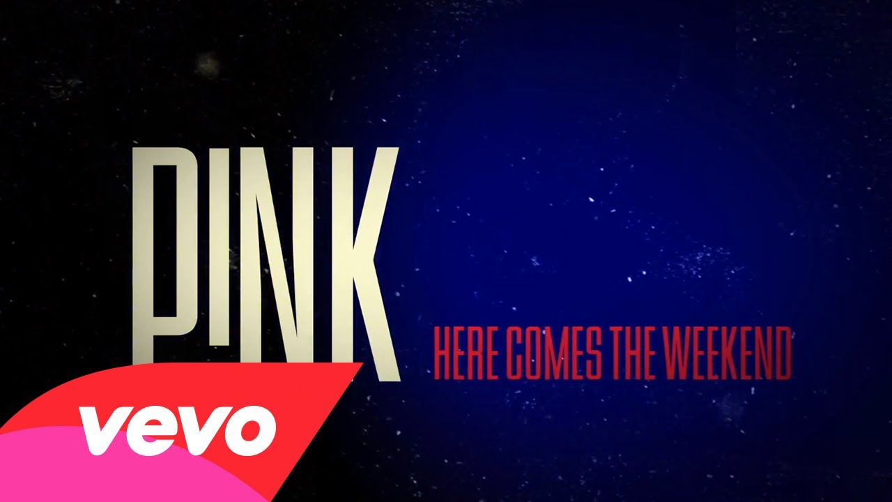 P!nk – Here Comes The Weekend (Official Lyric Video)